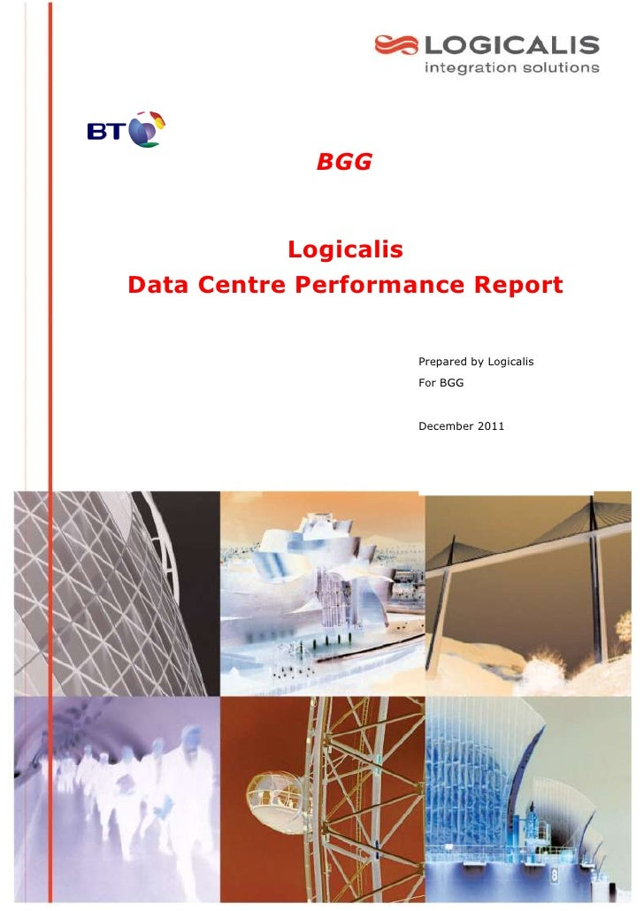 BGG           LogicalisData Centre Performance Report                    Prepared by Logicalis                    For BGG ...