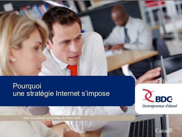 Pourquoiune stratégie Internet s'impose   BDC Consultation est certifiée ISO 9001:2008