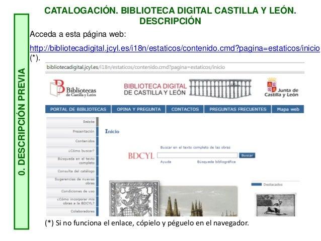CATALOGACIÓN. BIBLIOTECA DIGITAL CASTILLA Y LEÓN. DESCRIPCIÓN0.DESCRIPCIÓNPREVIA Acceda a esta página web: http://bibliote...