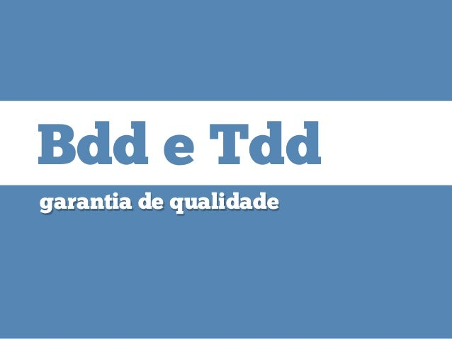 garantia de qualidade Bdd e TddBdd e Tdd