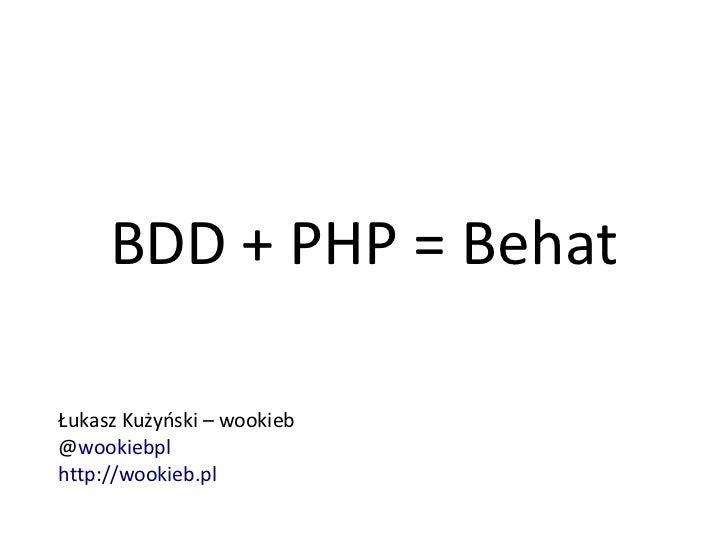 BDD + PHP = BehatŁukasz Kużyński – wookieb@wookiebplhttp://wookieb.pl