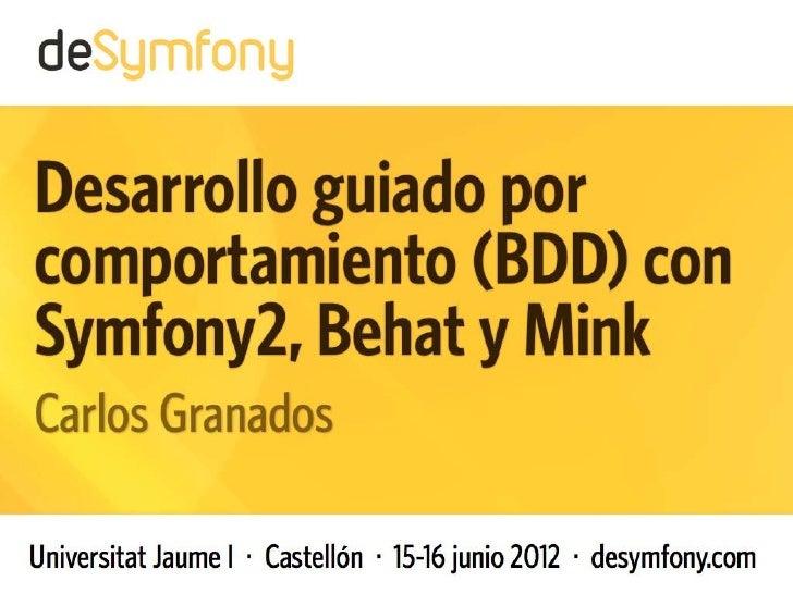 Desarrollo guiado por comportamiento (BDD)       con Symfony2, Behat y Mink – Carlos GranadosCarlos Granados