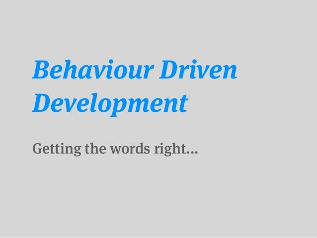 Behaviour DrivenDevelopmentGetting the words right...