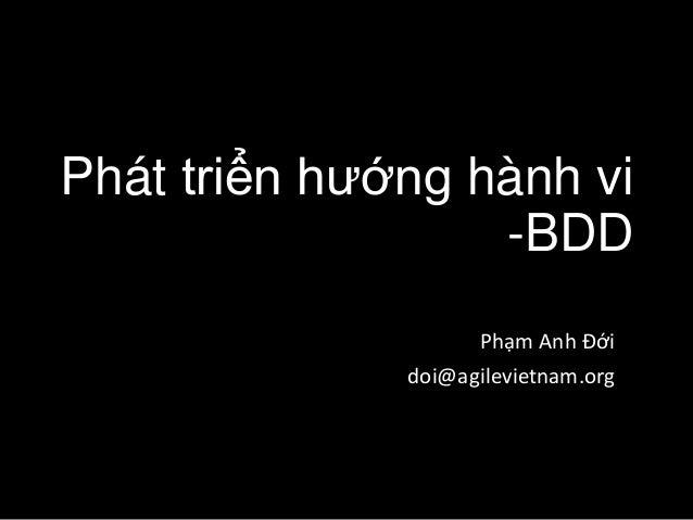 Phát triển hướng hành vi  -BDD  Phạm Anh Đới  doi@agilevietnam.org