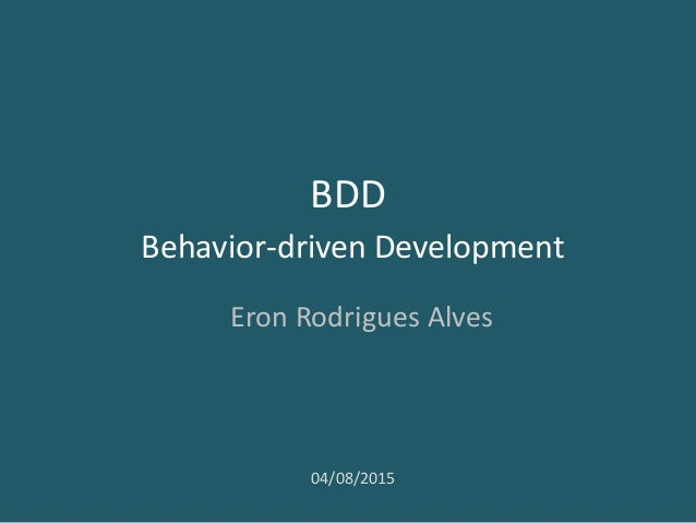 BDD Behavior-driven Development Eron Rodrigues Alves 04/08/2015