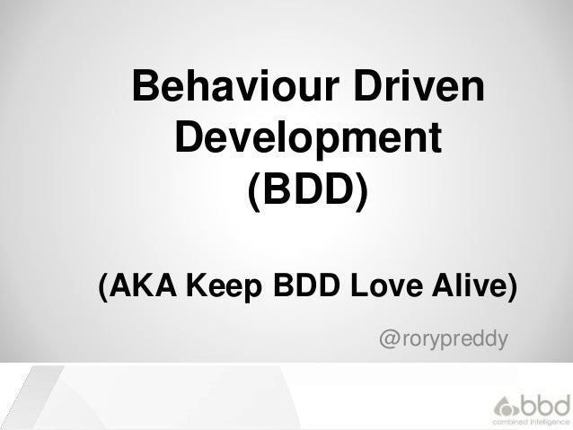 Behaviour Driven Development (BDD) (AKA Keep BDD Love Alive) @rorypreddy