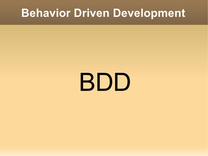 Behavior Driven Development                                     BDD