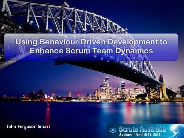 Using Behaviour Driven Development to       Enhance Scrum Team DynamicsJohn Ferguson Smart