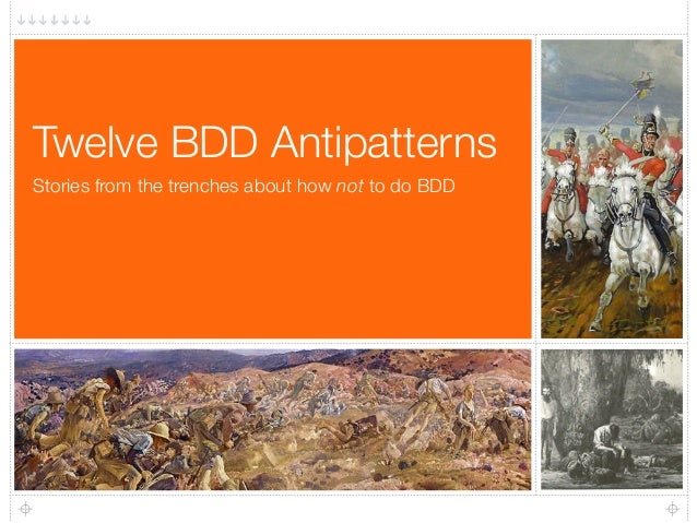 Stories from the trenches about how not to do BDD Twelve BDD Antipatterns