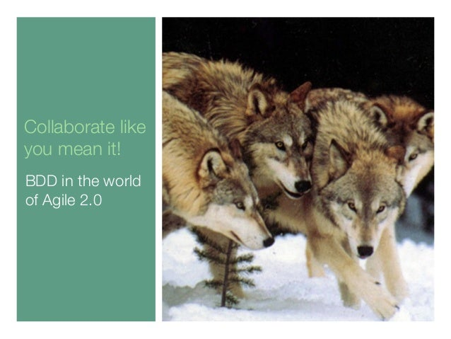 Collaborate like you mean it! BDD in the world of Agile 2.0