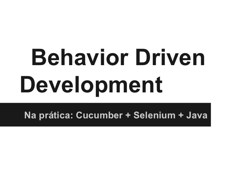 Behavior DrivenDevelopmentNa prática: Cucumber + Selenium + Java