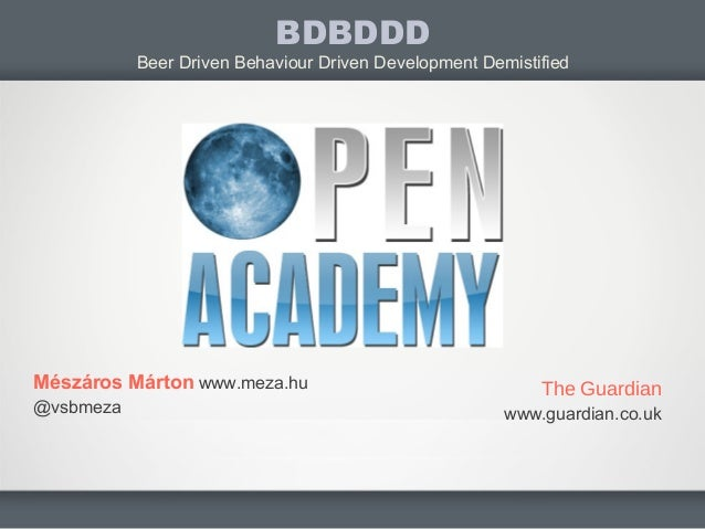 Mészáros Márton www.meza.hu@vsbmezaBDBDDDBeer Driven Behaviour Driven Development DemistifiedThe Guardianwww.guardian.co.uk