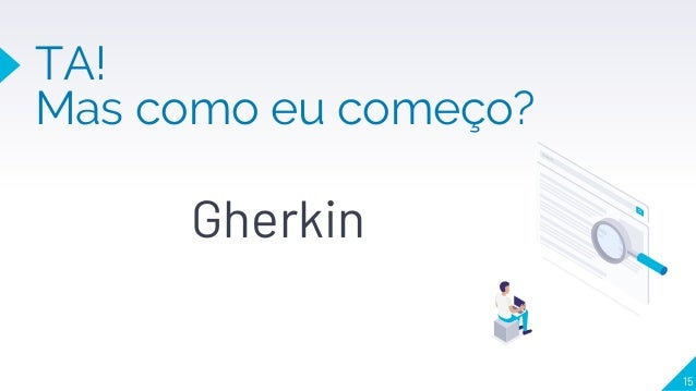 Gherkin TA! Mas como eu começo? 15