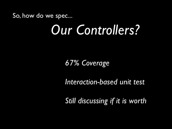 So, how do we spec...                 Other objects?               Helpers -- 32.1% Coverage                Routes -- neve...
