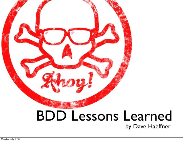BDD Lessons Learned by Dave Haeffner Monday, July 1, 13