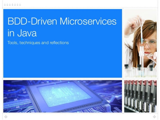 Tools, techniques and reflections BDD-Driven Microservices in Java