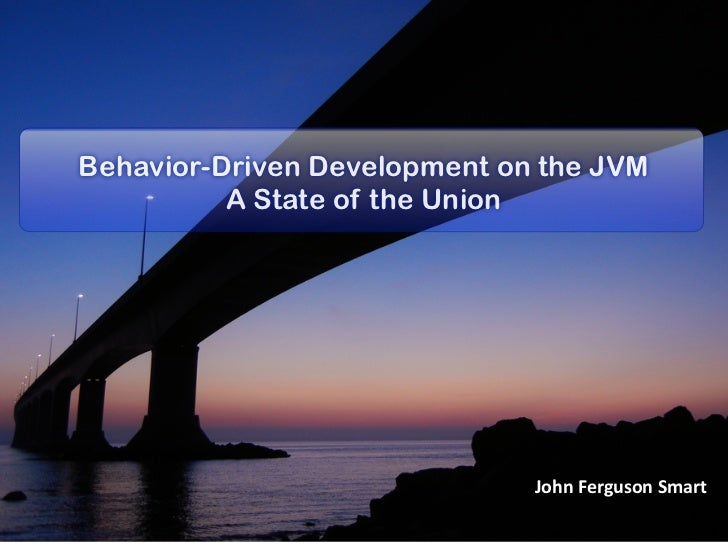 Behavior-Driven Development on the JVM          A State of the Union                              John	  Ferguson	  Smart