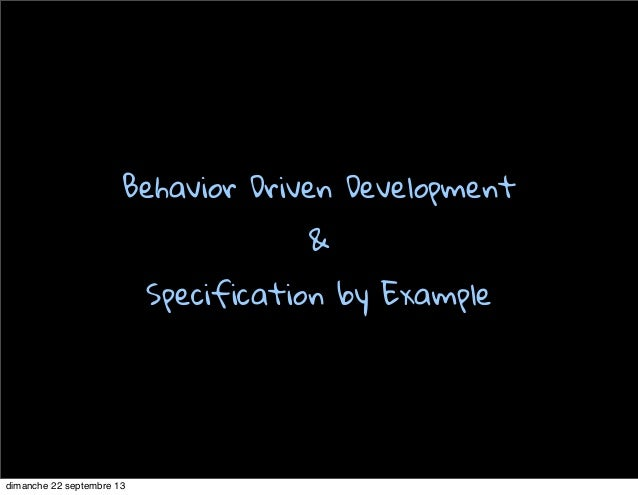 Behavior Driven Development & Specification by Example dimanche 22 septembre 13