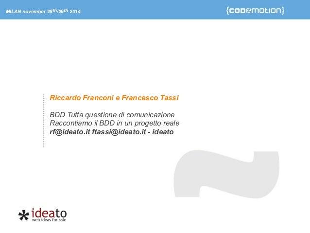 MILAN november 28th/29th 2014  Riccardo Franconi e Francesco Tassi  !  BDD Tutta questione di comunicazione  Raccontiamo i...