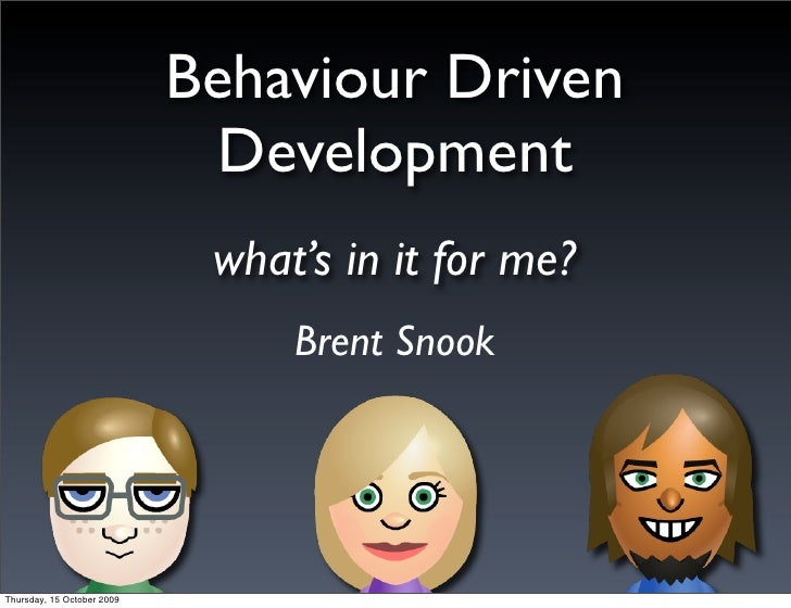 Behaviour Driven                               Development                              what's in it for me?              ...