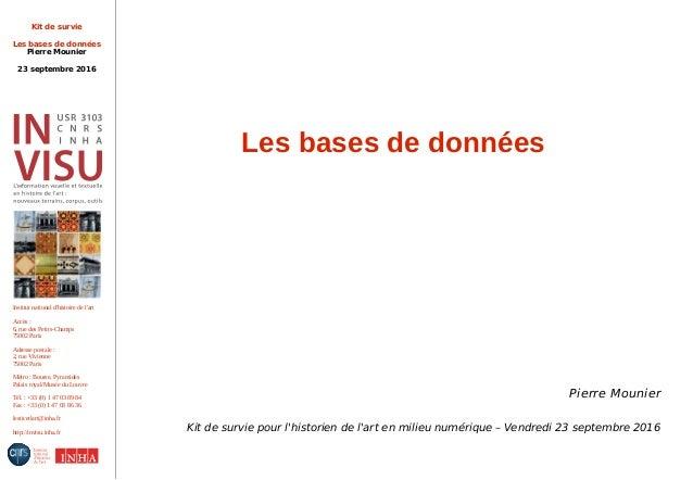 Kit de survie Les bases de données Pierre Mounier 23 septembre 2016 Institut national d'histoire de l'art Accès : 6, rue d...