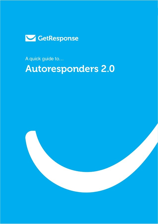 World's Easiest Email Marketing. 1A quick guide to - Autoresponders 2.0 A quick guide to… Autoresponders 2.0