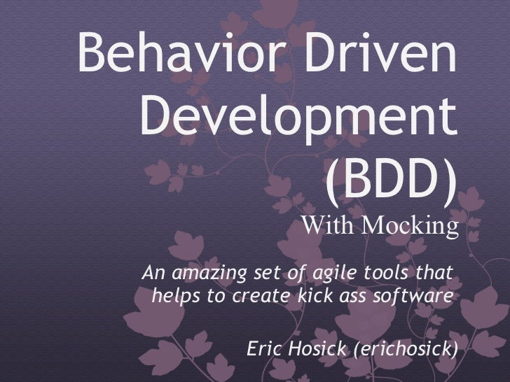Behavior Driven  Development          (BDD)                   With Mocking  An amazing set of agile tools that   helps to ...
