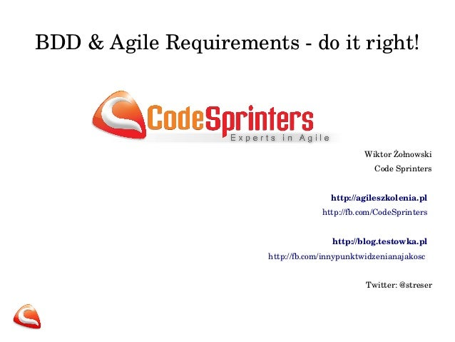 BDD & Agile Requirements ­ do it right! Wiktor Żołnowski Code Sprinters http://agileszkolenia.pl   http://fb.com/CodeSprin...