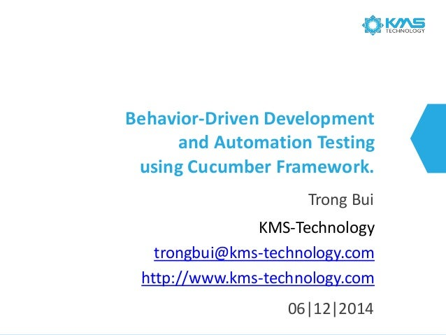 Behavior-Driven Developmentand Automation Testing using Cucumber Framework.  TrongBui  KMS-Technologytrongbui@kms-technolo...