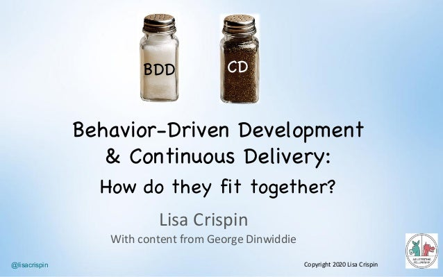 @lisacrispin LisaCrispin WithcontentfromGeorgeDinwiddie Copyright2020LisaCrispin Behavior-Driven Development & Con...
