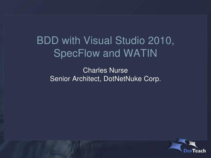 BDD with Visual Studio 2010,  SpecFlow and WATIN            Charles Nurse  Senior Architect, DotNetNuke Corp.