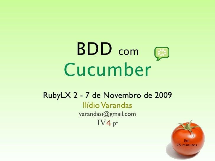 BDD com      Cucumber RubyLX 2 - 7 de Novembro de 2009           Ilídio Varandas         varandasi@gmail.com              ...