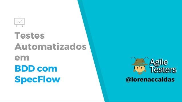 Testes Automatizados em BDD com SpecFlow @lorenaccaldas