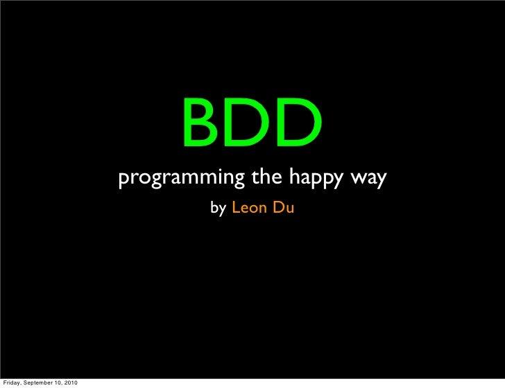 BDD                              programming the happy way                                      by Leon Du     Friday, Sep...