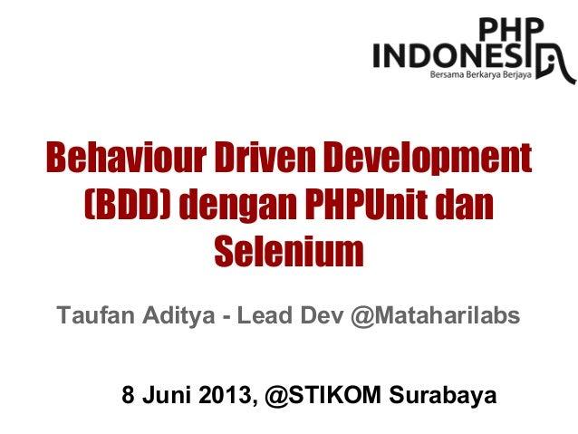 Behaviour Driven Development(BDD) dengan PHPUnit danSelenium8 Juni 2013, @STIKOM SurabayaTaufan Aditya - Lead Dev @Matahar...
