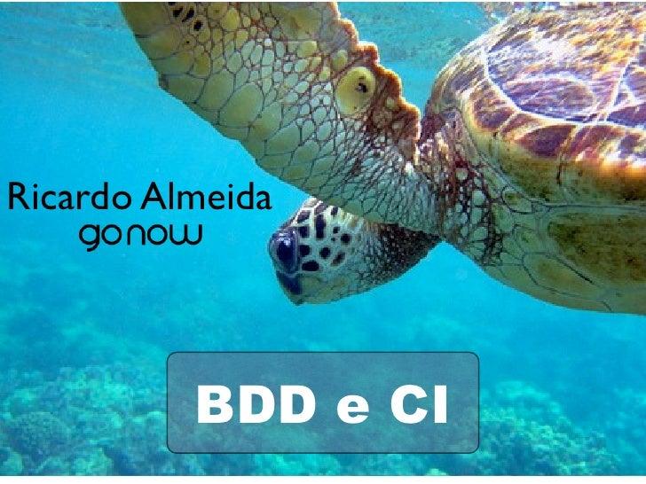 Ricardo Almeida               BDD e CI