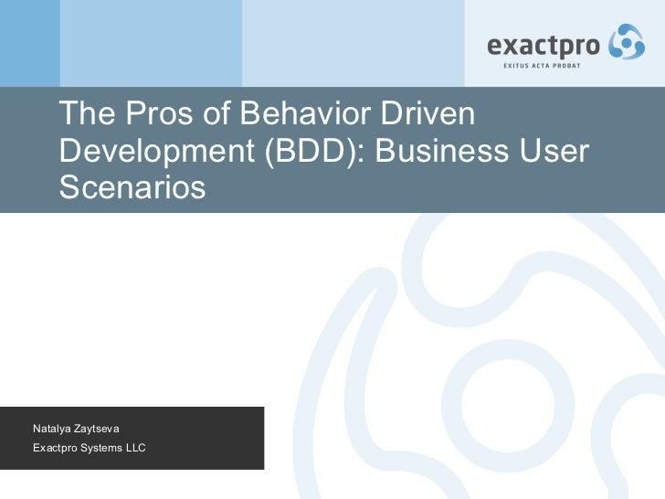 The Pros of Behavior Driven Development (BDD): Business User Scenarios Natalya Zaytseva Exactpro Systems LLC