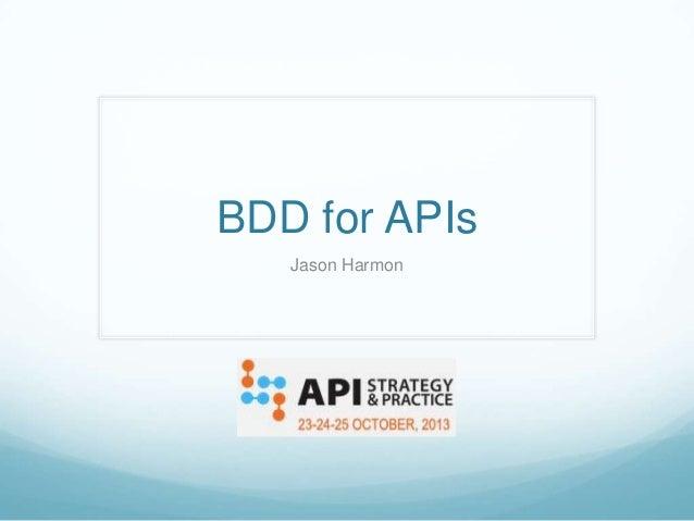 BDD for APIs Jason Harmon