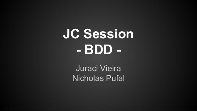 JC Session - BDD - Juraci Vieira Nicholas Pufal