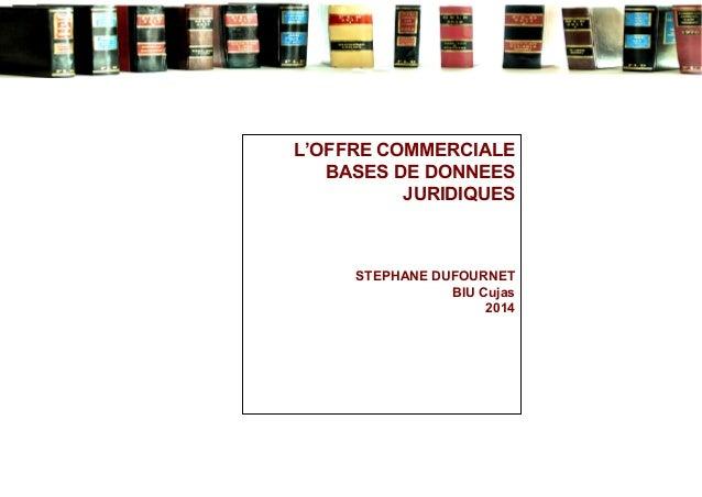 L'OFFRE COMMERCIALE BASES DE DONNEES JURIDIQUES STEPHANE DUFOURNET BIU Cujas 2014