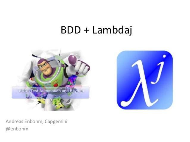 BDD + Lambdaj Andreas Enbohm, Capgemini @enbohm