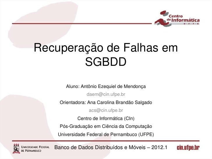 Recuperação de Falhas em        SGBDD       Aluno: Antônio Ezequiel de Mendonça                daem@cin.ufpe.br     Orient...