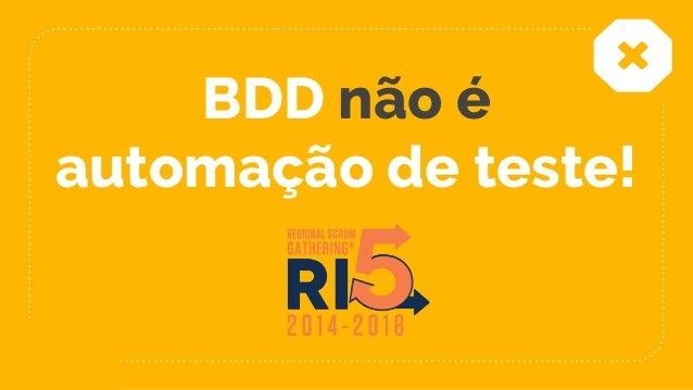 BDD não é automação de teste!