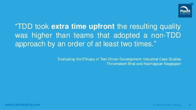 """www.planittesting.com """"TDD took extra time upfront the resulting quality was higher than teams that adopted a non-TDD appr..."""