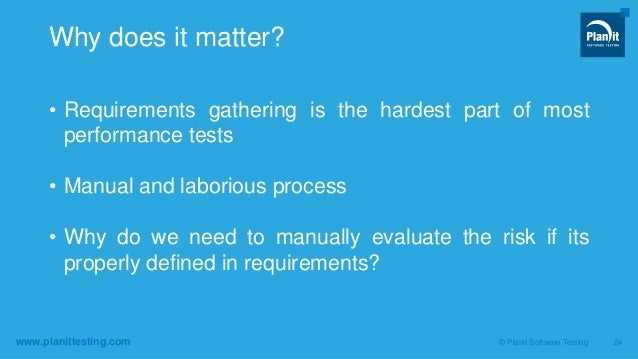 www.planittesting.com • Requirements gathering is the hardest part of most performance tests • Manual and laborious proces...