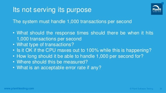www.planittesting.com The system must handle 1,000 transactions per second • What should the response times should there b...
