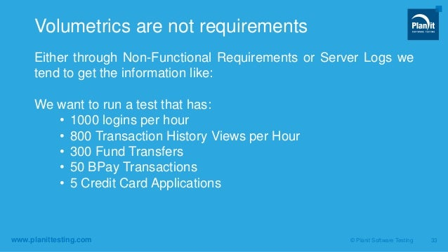 www.planittesting.com Either through Non-Functional Requirements or Server Logs we tend to get the information like: We wa...