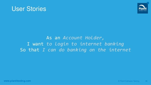 www.planittesting.com As an Account Holder, I want to login to internet banking So that I can do banking on the internet ©...