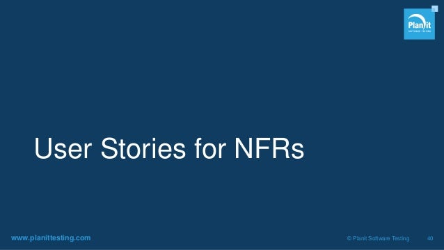 www.planittesting.com © Planit Software Testing 40 User Stories for NFRs