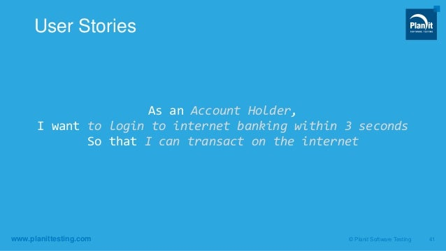 www.planittesting.com As an Account Holder, I want to login to internet banking within 3 seconds So that I can transact on...